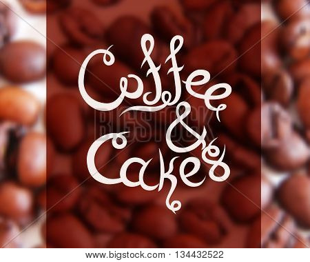 Typographic hand drawn composition for decorating the cafe. Coffee beans. Blurred background. Vector illustration. Cofee and Cakes