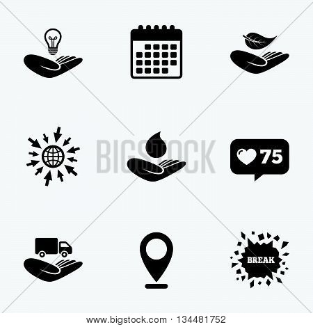 Calendar, like counter and go to web icons. Helping hands icons. Intellectual property insurance symbol. Delivery truck sign. Save nature leaf and water drop. Location pointer.