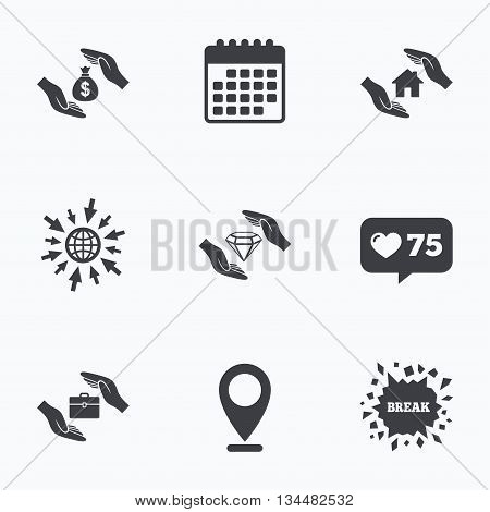 Calendar, like counter and go to web icons. Hands insurance icons. Money bag savings insurance symbols. Jewelry diamond symbol. House property insurance sign. Location pointer.