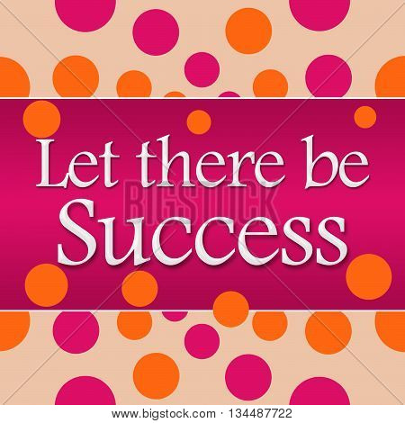 Let there be success text written over pink orange background.