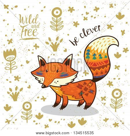 Cute vector card with tribal fox. Lovely card with indian animal, flowers and text be clever