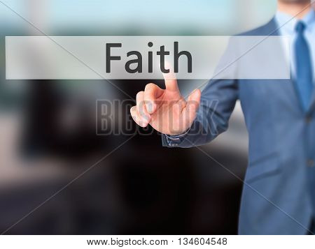 Faith - Businessman Hand Pressing Button On Touch Screen Interface.
