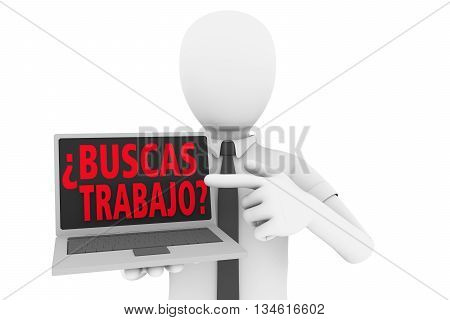 A man pointing to laptop screen with the words ¿buscas trabajo?. Buscas trabajo is the spanish traslation of looking for a job. 3d illustration
