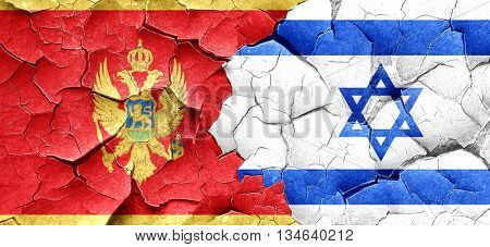 Montenegro flag with Israel flag on a grunge cracked wall