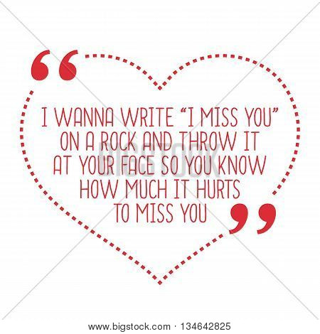 Funny Love Quote. I Wanna Write