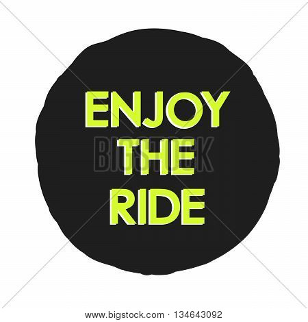 Vector illustration with Enjoy the ride text, logo for card, t-shirt, etc
