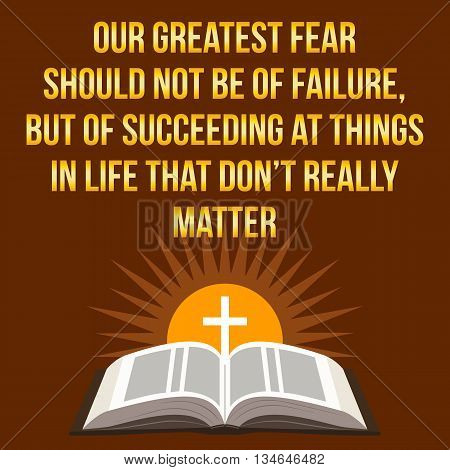 Christian Motivational Quote. Our Greatest Fear Should Not Be Of Failure, But Of Succeeding At Thing
