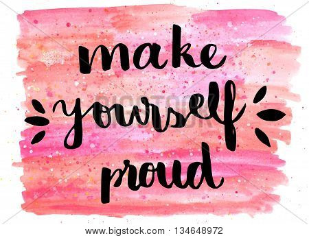 Make yourself proud hand lettering motivational message on watercolor background