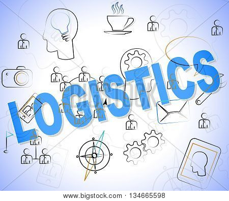 Logistics Word Indicates Organized Process And Words