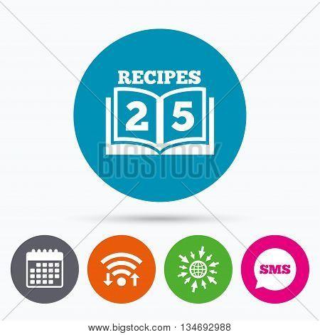 Wifi, Sms and calendar icons. Cookbook sign icon. 25 Recipes book symbol. Go to web globe.