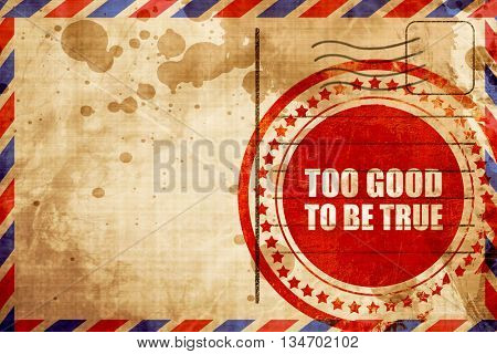 too good to be true, red grunge stamp on an airmail background