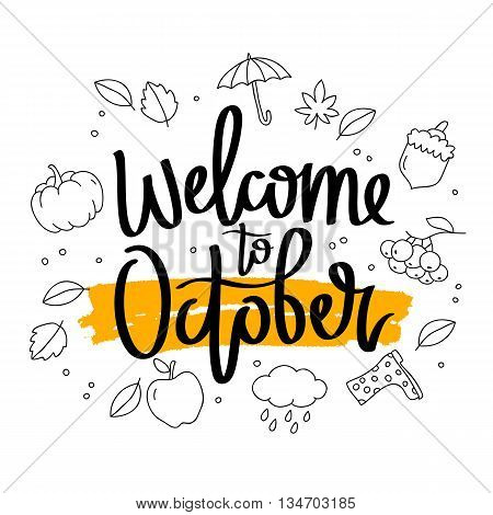Welcome to October. The trend calligraphy. Vector illustration on white background with a smear of ink and yellow autumn icons. Concept autumn advertising.
