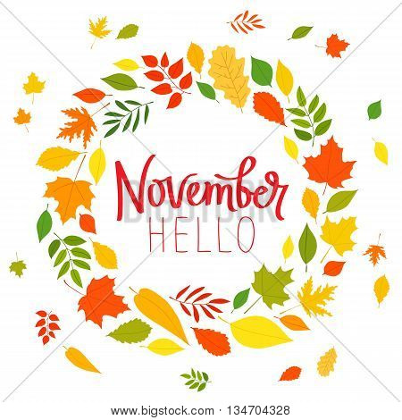 Hello November. The trend calligraphy. Vector illustration on white background. Beautiful round wreath of autumn leaves. Concept autumn advertising.