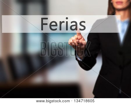 Ferias (holidays In Portuguese) - Businesswoman Hand Pressing Button On Touch Screen Interface.