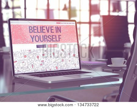 Modern Workplace with Laptop showing Landing Page in Doodle Design Style with text Believe in Yourself. Toned Image with Selective Focus. 3D Render.