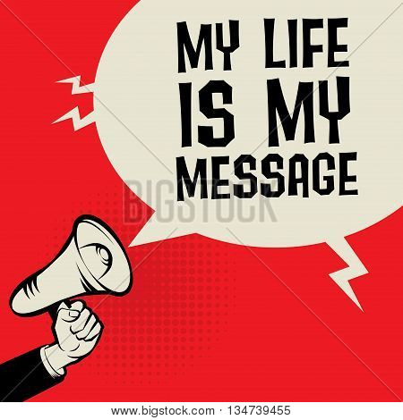 Megaphone Hand business concept with text My Life is My Message, vector illustration