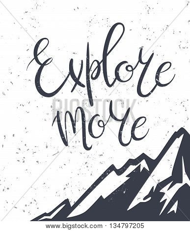 Vintage mountains exploration poster. Explore more. Vector illustration with hand-drawn lettering and mountain