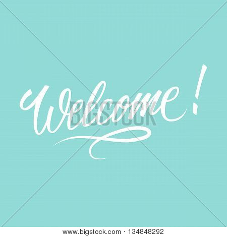 Welcome inscription. Hand drawn lettering. Greeting card with calligraphy. Handwritten design element. Vector illustration.