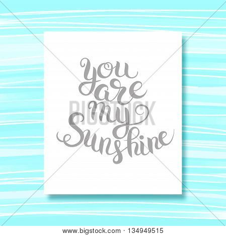 you are my sunshine hand lettering inscription  typography poster, romantic quote for valentines day card or save the date card, vector illustratiom