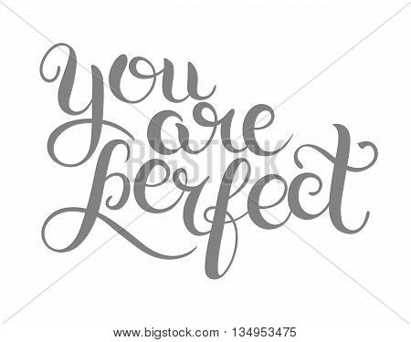 you are perfect hand lettering inscription inspirational and motivational, brush written modern calligraphy vector illustration