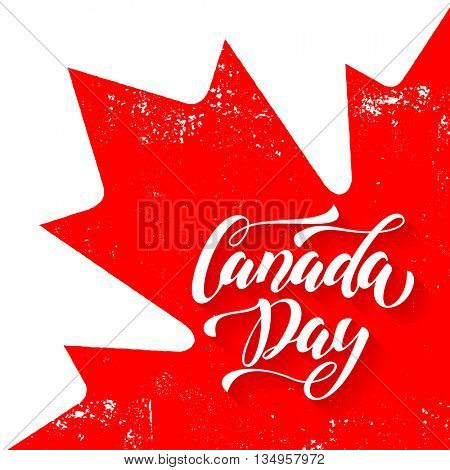 Canadian Flag with red maple leaf. Greeting card vector illustration. Happy Canada Day calligraphy lettering on grunge retro background wallpaper