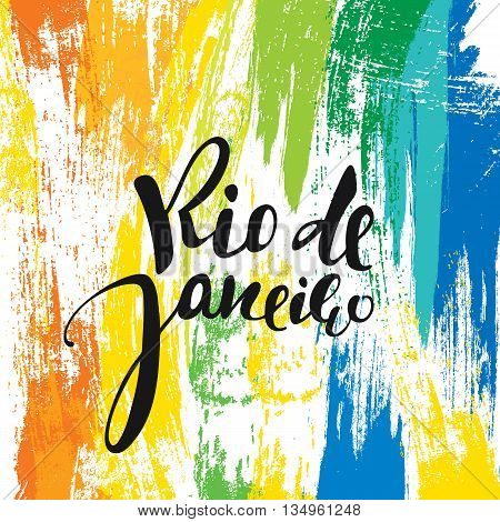 Rio de Janeiro background colors of the Brazilian flag. Calligraphy handmade greeting cards , posters phrase Rio de Janeiro. Background watercolor brush , Brazil carnival