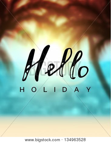 Calligraphy inscription hello holiday. Background sea beach palms