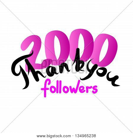 Thank you for network friends and followers. Thank you 2000 followers hand draw. Image for Social Networks. Original hand draw thank you. Vector illustration