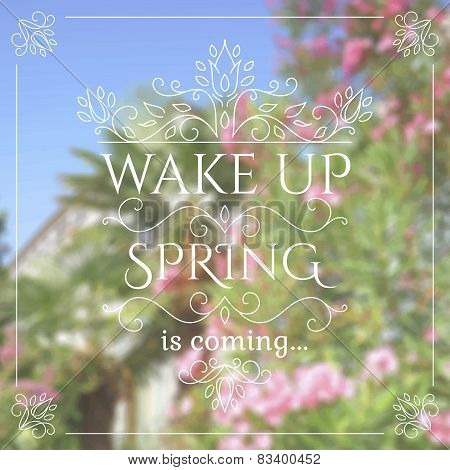 Wake up. Spring is coming lettering on unfocused flower background.