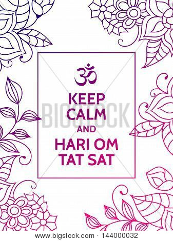 Keep calm and Hari Om Tat Sat. Yoga mantra motivational typography poster on white background with colorful purple and magenta floral pattern. Yoga and meditation studio poster or postcard.