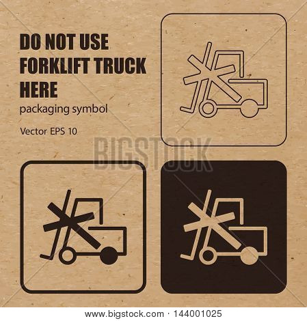 Do not Use Forklift Truck Here vector packaging symbol on vector cardboard background. Handling mark on craft paper background. Can be used on a box or packaging. Vector EPS 10.