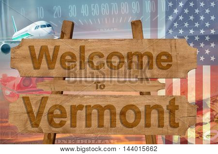 Welcome To Vermont State In Usa Sign On Wood, Travell Theme