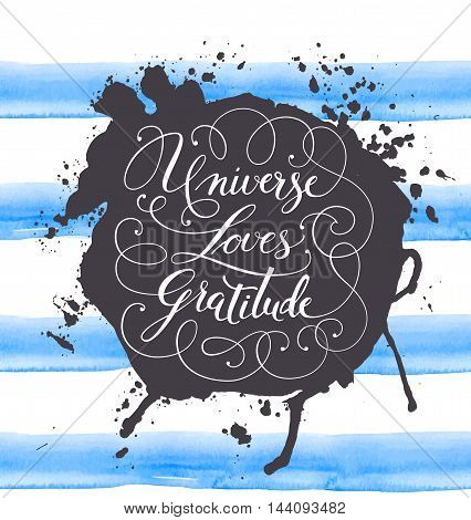 Hand-drawn calligraphy lettering on a watercolor background. Motivational, inspirational phrase Universe Loves Gratitude. Vector illustration.