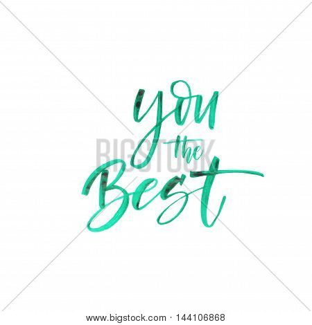 You the best card. Hand drawn watercolor lettering. Green stains in inscription. Ink illustration. Modern brush calligraphy. Isolated on white background.