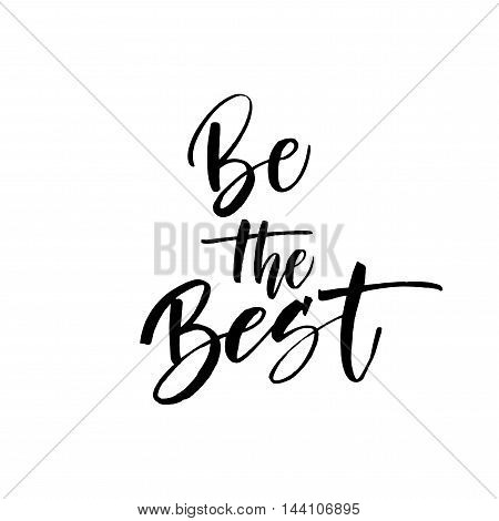 Be the best card. Hand drawn lettering background. Ink lettering for your design. Ink illustration. Modern brush calligraphy. Isolated on white background.