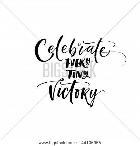Celebrate every tiny victory card. Hand drawn positive and motivational phrase. Ink illustration. Modern brush calligraphy. Isolated on white background.