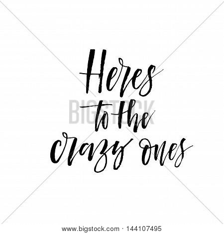 Here's to the crazy ones card. Hand drawn lettering background. Ink illustration. Modern brush calligraphy. Isolated on white background.