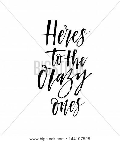 Here's to the crazy ones phrase. Hand drawn lettering background. Ink illustration. Modern brush calligraphy. Isolated on white background.