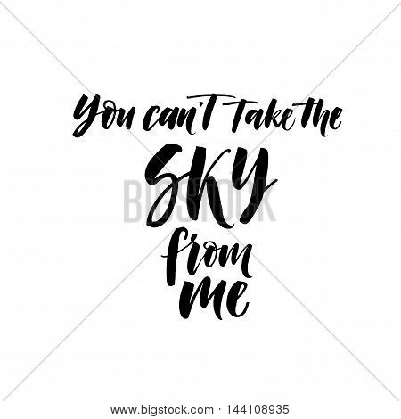You can't take the sky from me card. Hand drawn vector lettering. Ink illustration. Modern brush calligraphy. Isolated on white background.