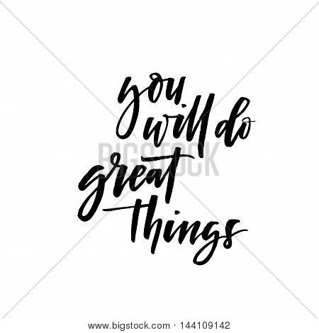 You will do great things phrase. Hand drawn elements design for posters or banners. Ink illustration. Modern brush calligraphy. Isolated on white background.
