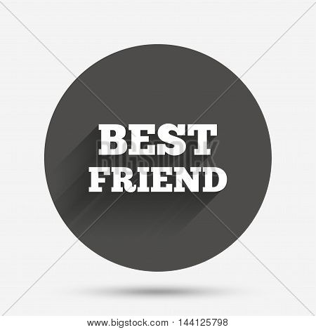 Best friend sign icon. Award symbol. Circle flat button with shadow. Vector
