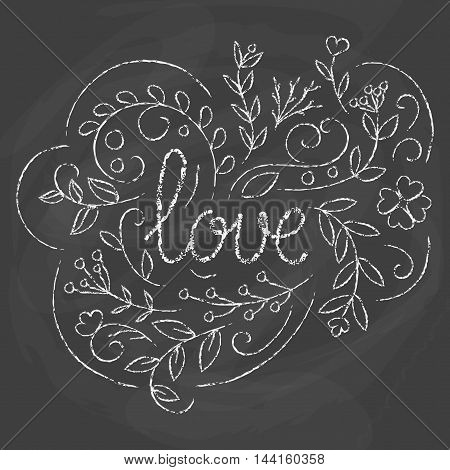Love card. Hand drawn lettering design. Chalk board background. Romantic ecard. Floral greeting card. Lovely poster. Vector illustration. Moder calligraphy.