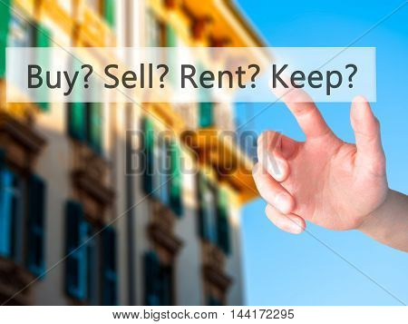 Buy? Sell? Rent? Keep? - Hand Pressing A Button On Blurred Background Concept On Visual Screen.