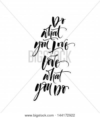 Do what you love love what you do phrase. Hand drawn positive quote. Ink illustration. Modern brush calligraphy. Isolated on white background.