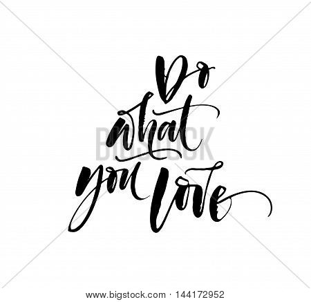 Do what you love card. Hand drawn lettering background. Motivational quote. Ink illustration. Modern brush calligraphy. Isolated on white background.