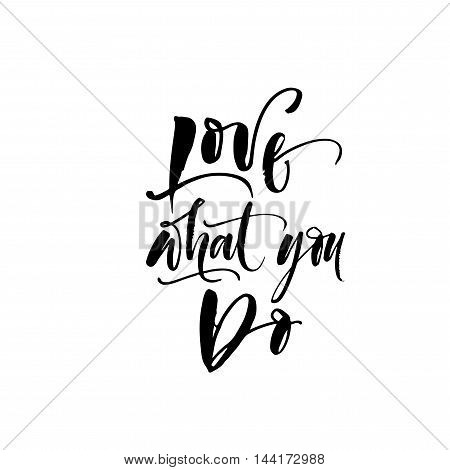 Love what you do phrase. Hand drawn lettering background. Ink illustration. Modern brush calligraphy. Isolated on white background.