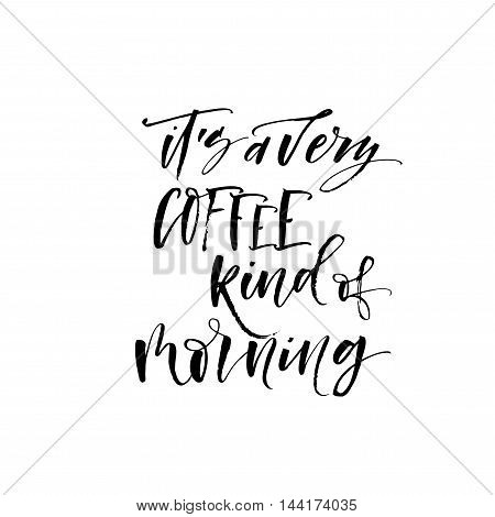 It's a very coffee kind of morning phrase. Ink illustration. Modern brush calligraphy. Isolated on white background. Hand drawn lettering illustration.