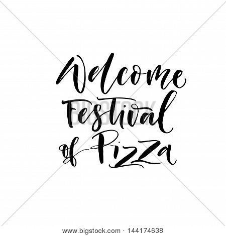 Welcome festival of Pizza phrase. Hand drawn lettering background. Ink illustration. Modern brush calligraphy. Isolated on white background.
