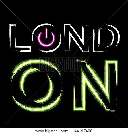 T shirt typography graphics London city. With neon switch off button. Light urban modern design. Bright and glow text. Symbol of England Britain United Kingdom. Template apparel. Vector illustration