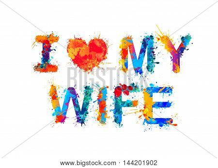 I love my wife. Vector watercolor splash paint inscription